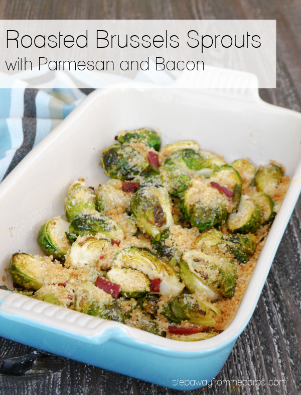 Roasted Brussels Sprouts with Parmesan and Bacon - a delicious low carb side dish recipe