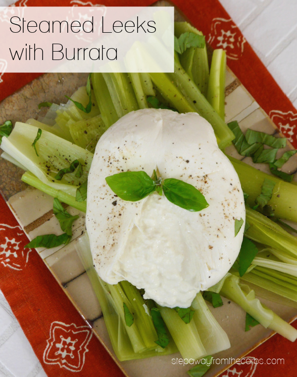 Steamed Leeks with Burrata - a low carb side dish or appetizer recipe