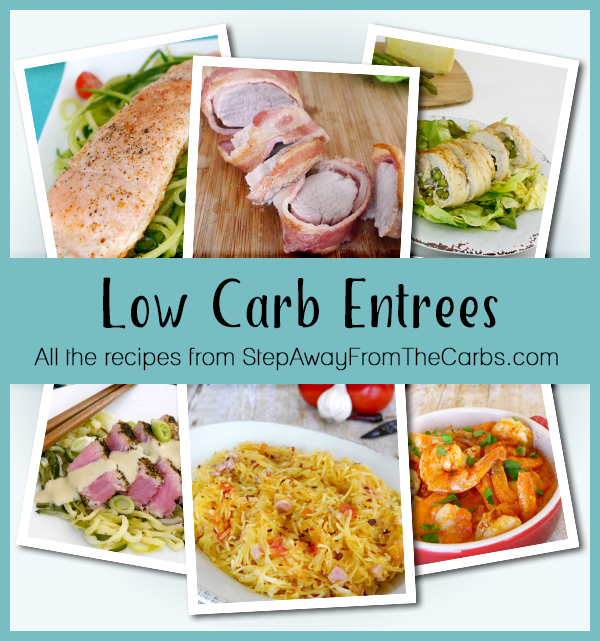 Low Carb Entrees - all the recipes from StepAwayFromTheCarbs.com