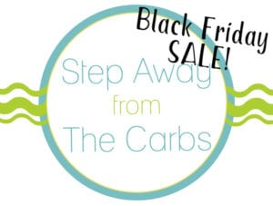 Step Away From The Carbs Black Friday Sale