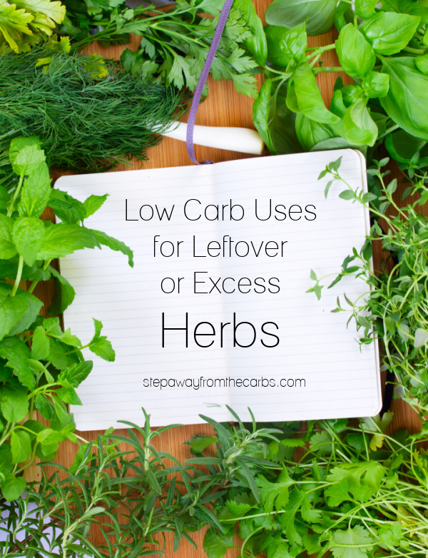 Low Carb Uses for Leftover or Excess Fresh Herbs - tons of recipe suggestions!